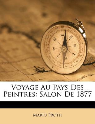 Voyage Au Pays Des Peintres: Salon de 1877 - Proth, Mario