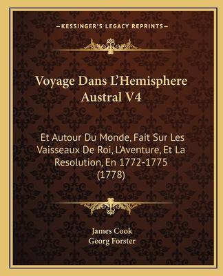 Voyage Dans Lacentsa -A Centshemisphere Austral V4: Et Autour Du Monde, Fait Sur Les Vaisseaux de Roi, Lacentsa -A Centsaventure, Et La Resolution, En 1772-1775 (1778) - Cook, James, and Forster, Georg
