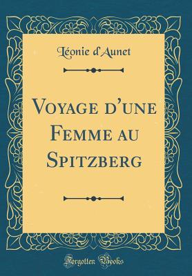 Voyage D'Une Femme Au Spitzberg (Classic Reprint) - D'Aunet, Leonie