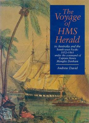 Voyage of HMS Herald: To Australia and the South-West Pacific 1852-1861 Under the Command of Captain Henry Mangles Denham - David, Andrew