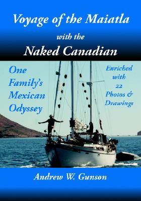 Voyage of the Maiatla with the Naked Canadian - Gunson, Andrew W