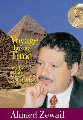 Voyage Through Time: Walks of Life to the Nobel Prize - Zewail, Ahmed