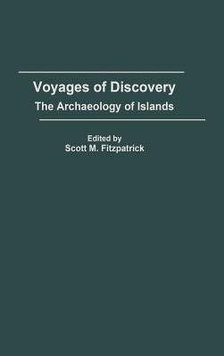 Voyages of Discovery: The Archaeology of Islands - Fitzpatrick, Scott M