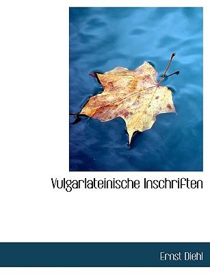 Vulgarlateinische Inschriften - Diehl, Ernst