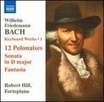 W.F. Bach: 12 Polonaises; Sonata in D major; Fantasia