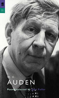W. H. Auden: Poems Selected by John Fuller - Auden, W. H., and Fuller, John (Selected by), and Fenton, James (Editor)
