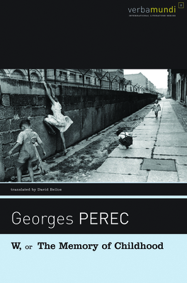 W, or the Memory of Childhood - Perec, Georges, and Bellos, David (Translated by)