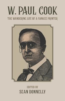 W. Paul Cook: The Wandering Life of a Yankee Printer - Donnelly, Sean (Editor)