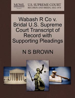 Wabash R Co V. Bridal U.S. Supreme Court Transcript of Record with Supporting Pleadings - Brown, N S