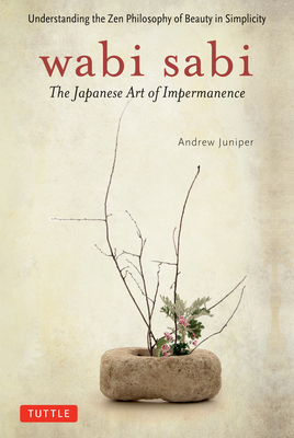 Wabi Sabi: The Japanese Art of Impermanence - Juniper, Andrew