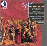 Wachet auf! - Daniel Lichti (bass); David Gordon (tenor); Henriette Schellenberg (soprano); Bethlehem Bach Choir (choir, chorus);...