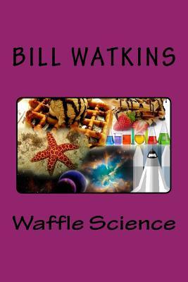Waffle Science - Watkins, Bill