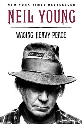 Waging Heavy Peace: A Hippie Dream - Young, Neil