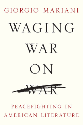 Waging War on War: Peacefighting in American Literature - Mariani, Giorgio