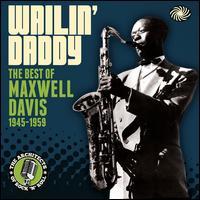 Wailin' Daddy : The Best of 1945-1959 - Maxwell Davis