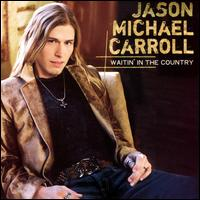Waitin' in the Country - Jason Michael Carroll