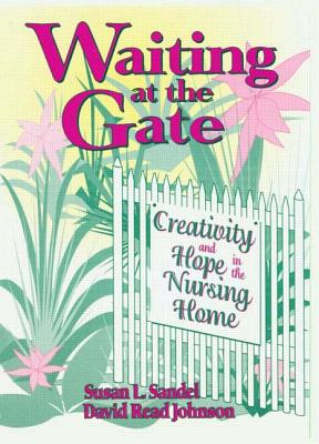 Waiting at the Gate: Creativity and Hope in the Nursing Home - Johnson, David Read