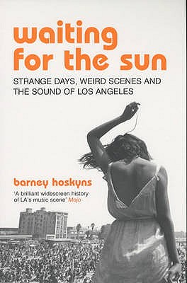 Waiting for the Sun: Strange Days, Weird Scenes and the Sound of Los Angeles - Hoskyns, Barney