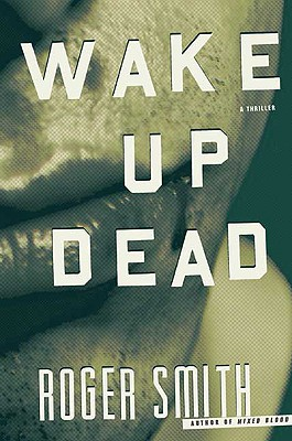 Wake Up Dead: A Thriller - Smith, Roger