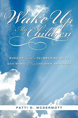 Wake Up My Children - McDermott, Patti D
