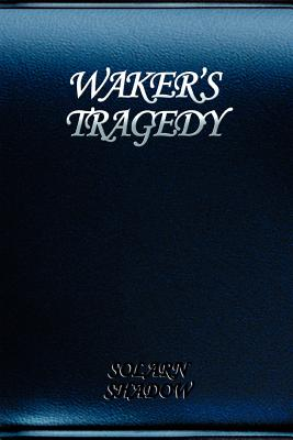 Waker's Tragedy - Shadow, Solarn