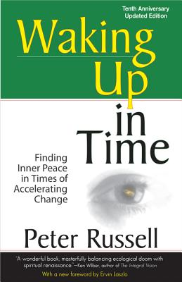 Waking Up in Time: Finding Inner Peace in Times of Accelerating Change - Russell, Peter, Sir