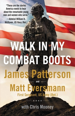Walk in My Combat Boots: True Stories from America's Bravest Warriors - Patterson, James, and Eversmann, Matthew, and Mooney, Chris