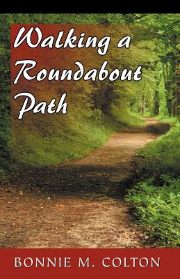 Walking a Roundabout Path - Colton, Bonnie M