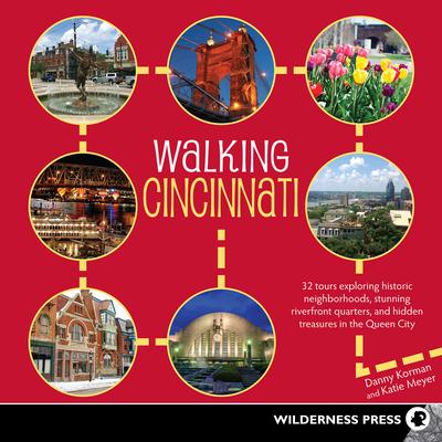 Walking Cincinnati: 32 Tours Exploring Historic Neighborhoods, Stunning Riverfront Quarters, and Hidden Treasures in the Queen City - Korman, Danny, and Meyer, Katie
