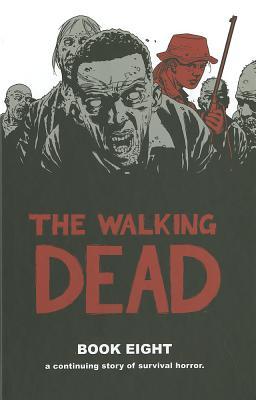 Walking Dead: Book 8 - Adlard, Charlie (Artist), and Kirkman, Robert, and Grace, Sina (Editor)