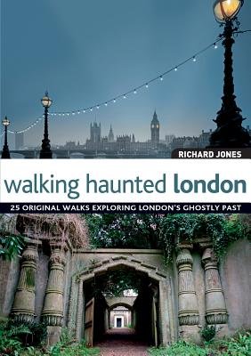 Walking Haunted London - Jones, Richard