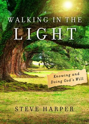 Walking in the Light: Knowing and Doing God's Will - Harper, Steve