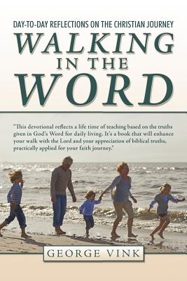Walking in the Word: Day-To-Day Reflections on the Christian Journey - Vink, George
