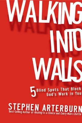 Walking Into Walls: 5 Blind Spots That Block God's Work in You - Arterburn, Stephen