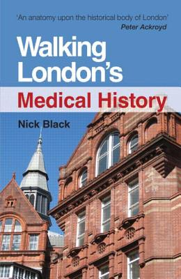 Walking London's Medical History - Black, Nick