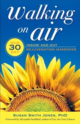 Walking on Air: Your 30-Day Inside and Out Rejuvenation Makeover - Jones, Susan Smith, and Stoddard, Alexandra (Foreword by)