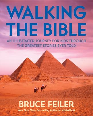 Walking the Bible (Children's Edition): An Illustrated Journey for Kids Through the Greatest Stories Ever Told - Feiler, Bruce, and Meret, Sasha (Illustrator)