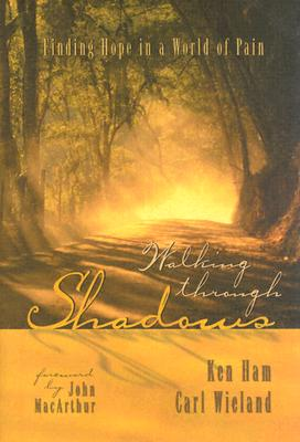 Walking Through Shadows Finding Meaning in a World of Pain - Ham, Ken, and Wieland, Carl
