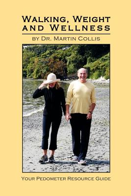 Walking, Weight and Wellness: Your Pedometer Resource Guide - Collis, Martin