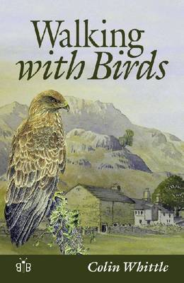 Walking with Birds: An Exploration of Wildlife and Landscape of a Cumbrian Valley - Whittle, Colin