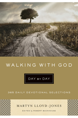 Walking with God Day by Day: 365 Daily Devotional Selections - Lloyd-Jones, Martyn, and Backhouse, Robert (Editor)