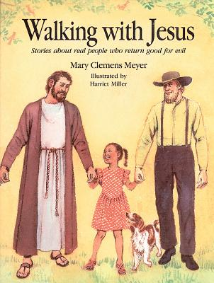 Walking with Jesus: Stories about Real People Who Return Good for Evil - Meyer, Mary