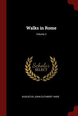 Walks in Rome; Volume 2 - Hare, Augustus John Cuthbert