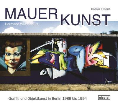 Wall Art: Graffiti and Object Art in Berlin 1989 to 1994 - Waldenburg, Hermann