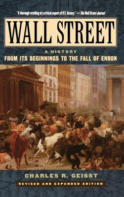 Wall Street: A History: From Its Beginnings to the Fall of Enron - Geisst, Charles R, Professor