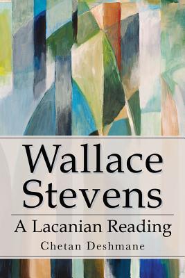 Wallace Stevens: A Lacanian Reading - Deshmane, Chetan