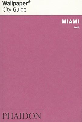 Wallpaper* City Guide Miami 2012 - Wallpaper*