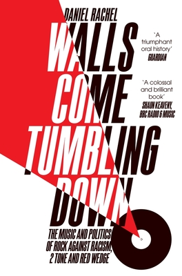 Walls Come Tumbling Down: The Music and Politics of Rock Against Racism, 2 Tone and Red Wedge - Rachel, Daniel