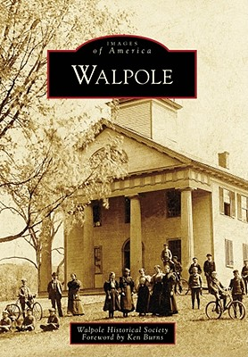 Walpole - Walpole Historical Society, and Burns, Foreword By Ken