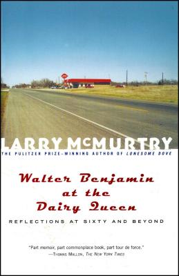 Walter Benjamin at the Dairy Queen: Reflections on Sixty and Beyond - McMurtry, Larry